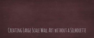 Creating Large Scale Wall Art Without A Silhouette!